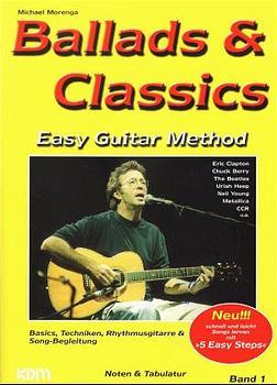Ballads & Classics, Easy Guitar Method, Bd.1, Eric Clapton, Chuck Berry, The Beatles, Uriah Heep, Neil Young ...: Easy Guitar Method. Basics, Techniken, Rhythmusgitarre + Song-Begleitung - Michael Morenga