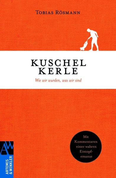 Kuschelkerle: Wie wir wurden, was wir sind - To...