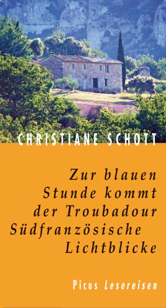 Zur blauen Stunde kommt der Troubadour. Südfranzösische Lichtblicke - Christiane Schott