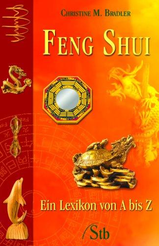 Feng-Shui - Ein Lexikon von A - Z - Christine M...