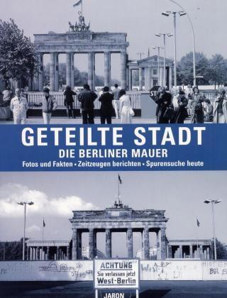 Geteilte Stadt. Die Berliner Mauer: Fotos und F...
