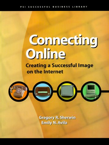 Connecting Online: Creating a Successful Image on the Internet (PSI Successful Business Library) - Gregory R. Sherwin