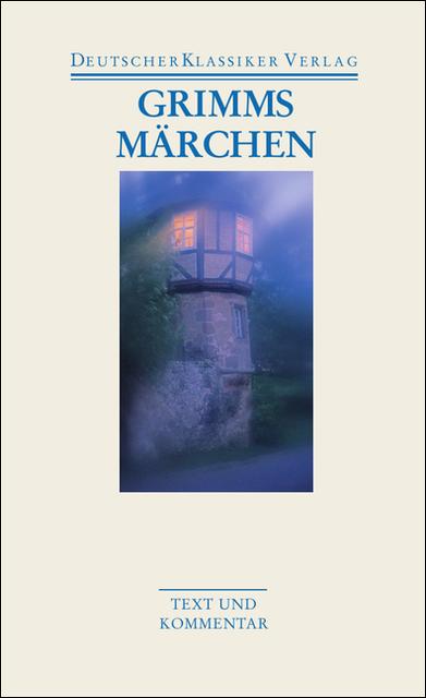 Grimms Märchen: Text und Kommentar (Deutscher Klassiker Verlag im Taschenbuch) - Jacob Grimm