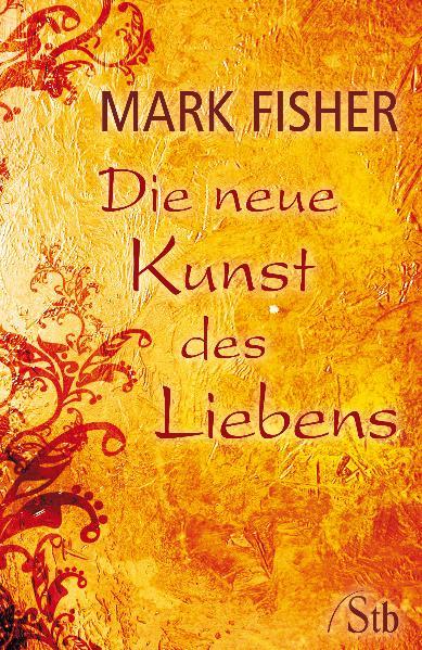 Die neue Kunst des Liebens: Spirituelle Psychol...