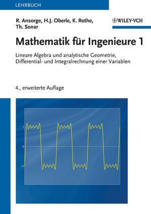 Mathematik für Ingenieure 1: Lineare Algebra und analytische Geometrie, Differential- und Integralrechnung einer Variabl