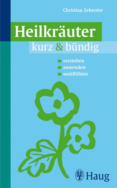 Heilkräuter kurz & bündig: verstehen - anwenden...