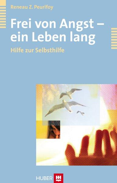 Frei von Angst - ein Leben lang: Hilfe zur Selbsthilfe - Reneau Z. Peurifoy