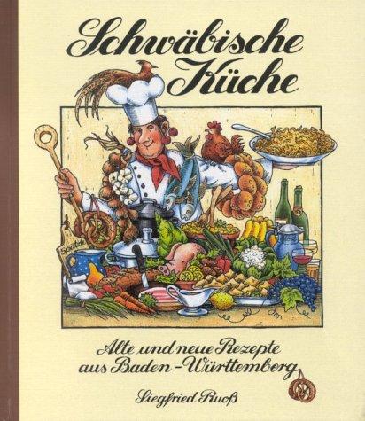 Schwäbische Küche. Alte und neue Rezepte aus Ba...