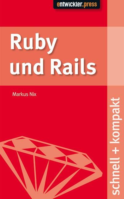Ruby und Rails. schnell + kompakt - Markus Nix