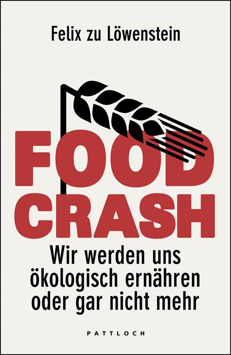 FOOD CRASH: Wir werden uns ökologisch ernähren oder gar nicht mehr - Felix zu Löwenstein