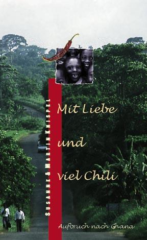 Mit Liebe und viel Chili: Aufbruch nach Ghana -...