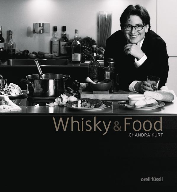 Whisky & Food: Kulinarischer Genuss von Scotch Whisky - Vom Apéro zum Menü - Chandra Kurt