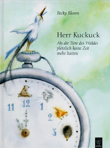 Herr Kuckuck. Als die Tiere des Waldes plötzlich keine Zeit mehr hatten - Becky Bloom