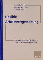 Flexible Arbeitszeitgestaltung. Praxis-Handbuch...