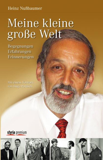 Meine kleine große Welt: Begegnungen Erfahrungen Erinnerungen - Heinz Nußbaumer