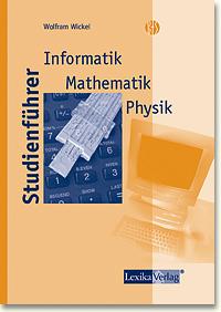 Studienführer, Informatik, Mathematik, Physik -...