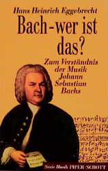 Bach - wer ist das?. Zum Verständnis der Musik ...