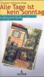 Alle Tage ist kein Sonntag. Das Geheimnis um Rudolf Schock und die Schlossmagd - Charlotte Hofmann-Hege