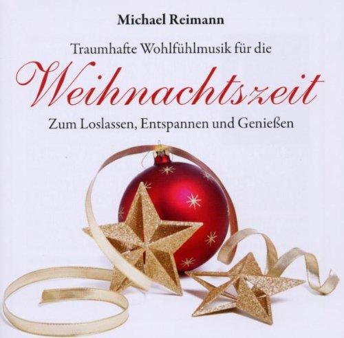 Michael Reimann - Weihnachtszeit: Zum Loslassen, Entspannen und Geniessen