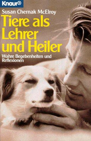 Tiere als Lehrer und Heiler. Wahre Begebenheiten und Reflexionen. - Susan Chernak McElroy