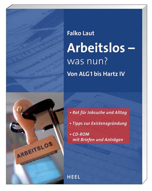 Arbeitslos - und nun?: Von ALG 1 bis zu Hartz I...