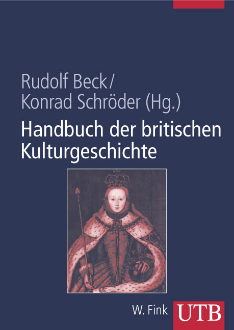 Handbuch der britischen Kulturgeschichte: Daten, Fakten, Hintergründe von der römischen Eroberung bis heute (Uni-Taschen