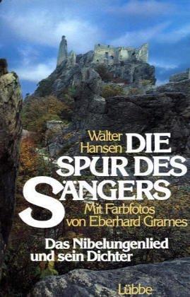 Die Spur des Sängers. Das Nibelungenlied und sein Dichter - Walter Hansen