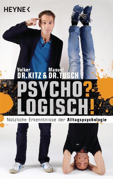 Psycho? Logisch! Nützliche Erkenntnisse der Alltagspsychologie - Volker Kitz