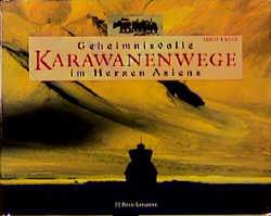 Geheimnisvolle Karawanenwege im Herzen Asiens -...