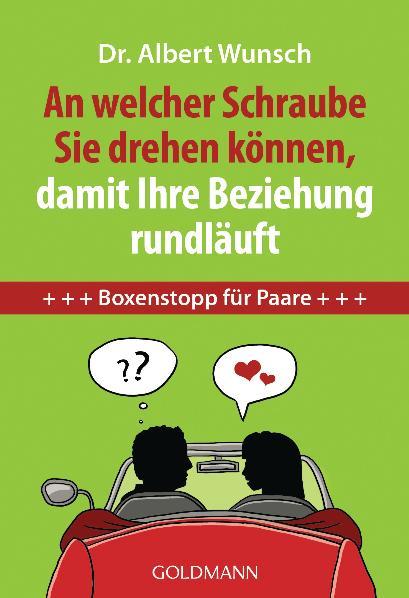 An welcher Schraube Sie drehen können, damit Ihre Beziehung rundläuft: Boxenstopp für Paare - Dr. Albert Wunsch