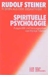 (Steiner, Rudolf): Rudolf Steiner Themen aus dem Gesamtwerk (Themen TB.), Nr.11, Spirituelle Psychologie: Grundbegriffe