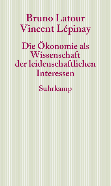Die Ökonomie als Wissenschaft der leidenschaftlichen Interessen: Eine Einführung in die ökonomische Anthropologie Gabrie