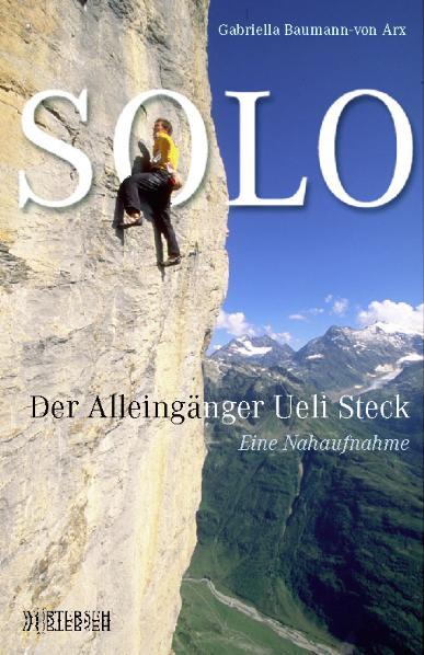 SOLO. Der Alleingänger Ueli Steck - Eine Nahauf...
