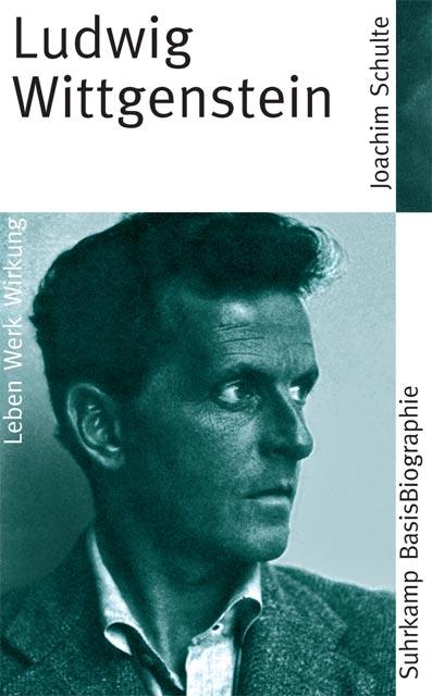 Ludwig Wittgenstein: Leben. Werk. Wirkung (Suhrkamp BasisBiographien) - Joachim Schulte
