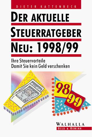 Der aktuelle Steuerratgeber 1998/99. Ihre Steue...