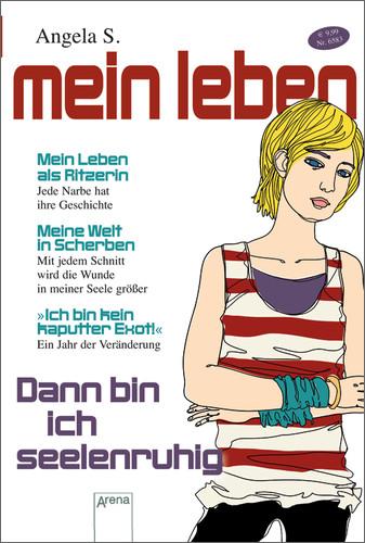 Dann bin ich seelenruhig: Mein Leben als Ritzerin - Angela S.