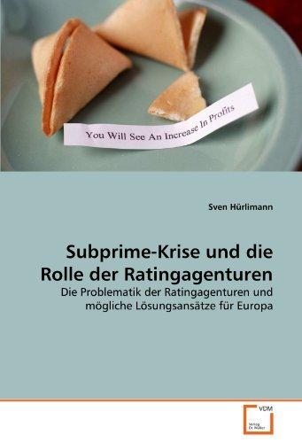 Subprime-Krise und die Rolle der Ratingagenturen: Die Problematik der Ratingagenturen und mögliche Lösungsansätze für Europa - Sven Hürlimann