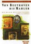 Von Beethoven bis Mahler. Die Musik des deutsch...