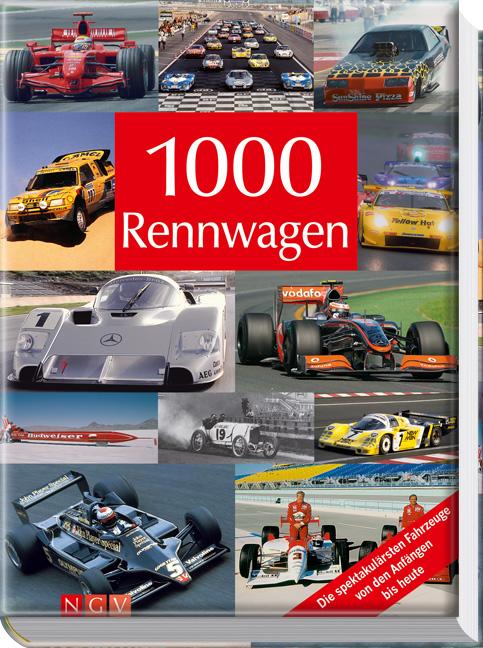 1000 Rennwagen: Die spektakulärsten Fahrzeuge von den Anfängen bis heute - Hans G. Isenberg