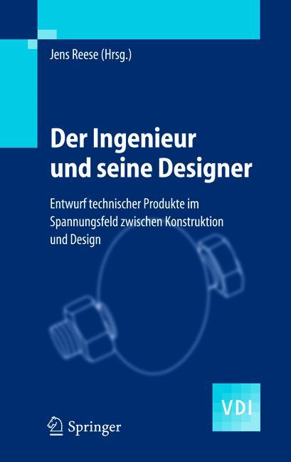 Der Ingenieur und seine Designer: Entwurf Techn...