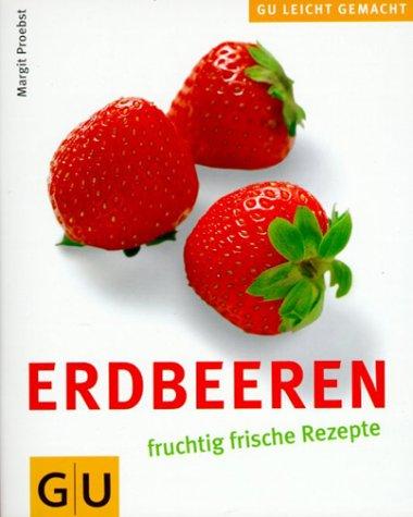 Erdbeeren, fruchtig frische Rezepte.