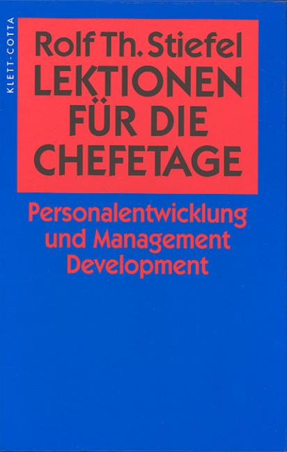Lektionen für die Chefetage. Personalentwicklung und Management Development - Rolf Th. Stiefel