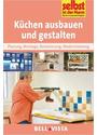 Selbst ist der Mann: Küchen ausbauen und gestalten - Planung, Montage, Renovierung, Modernisierung [Broschiert]