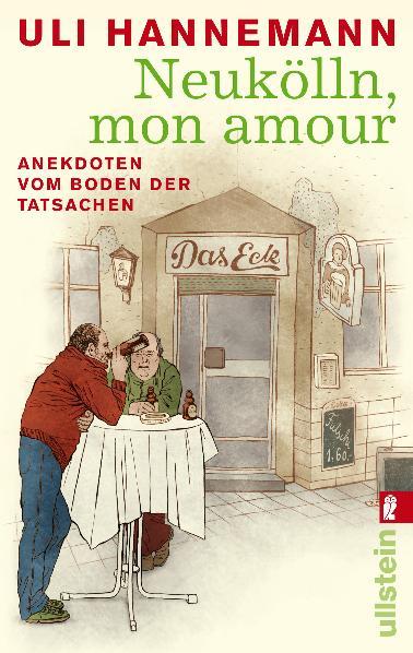 Neukölln, mon amour: Anekdoten vom Boden der Ta...