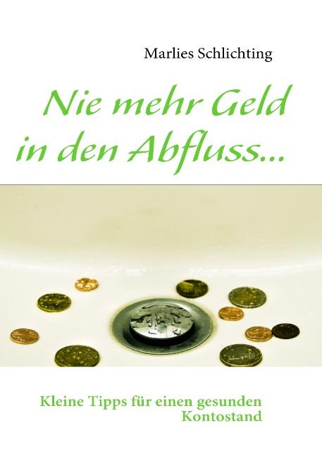 Nie mehr Geld in den Abfluss...: Kleine Tipps f...