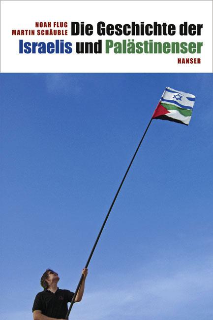 Die Geschichte der Israelis und Palästinenser -...