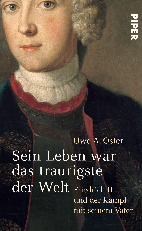 Sein Leben war das traurigste der Welt: Friedrich II und der Kampf mit seinem Vater - Uwe A. Oster
