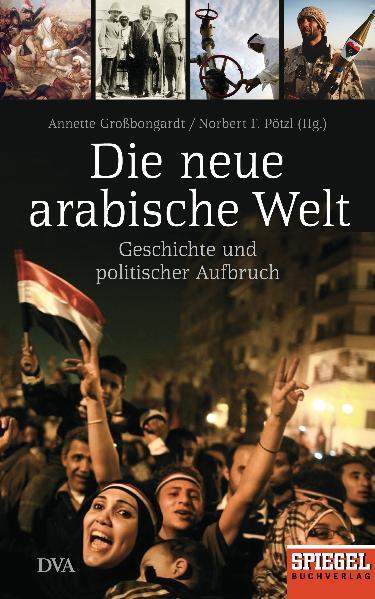 Die neue arabische Welt: Geschichte und politis...