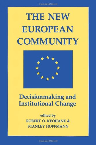 The New European Community: Decisionmaking & Institutional Change: Decision Making and Institutional Change
