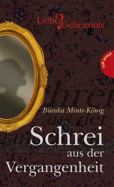 Schrei aus der Vergangenheit aus der Reihe Liebe & Geheimnis - Bianka Minte-König